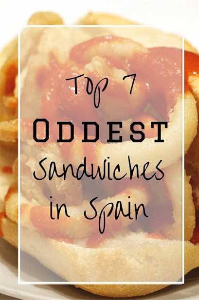 ¿Qué ponen los españoles en sus sándwiches? Estos 7 sandwiches pueden ser extraños, ¡pero deben probarse cuando viajas a España!